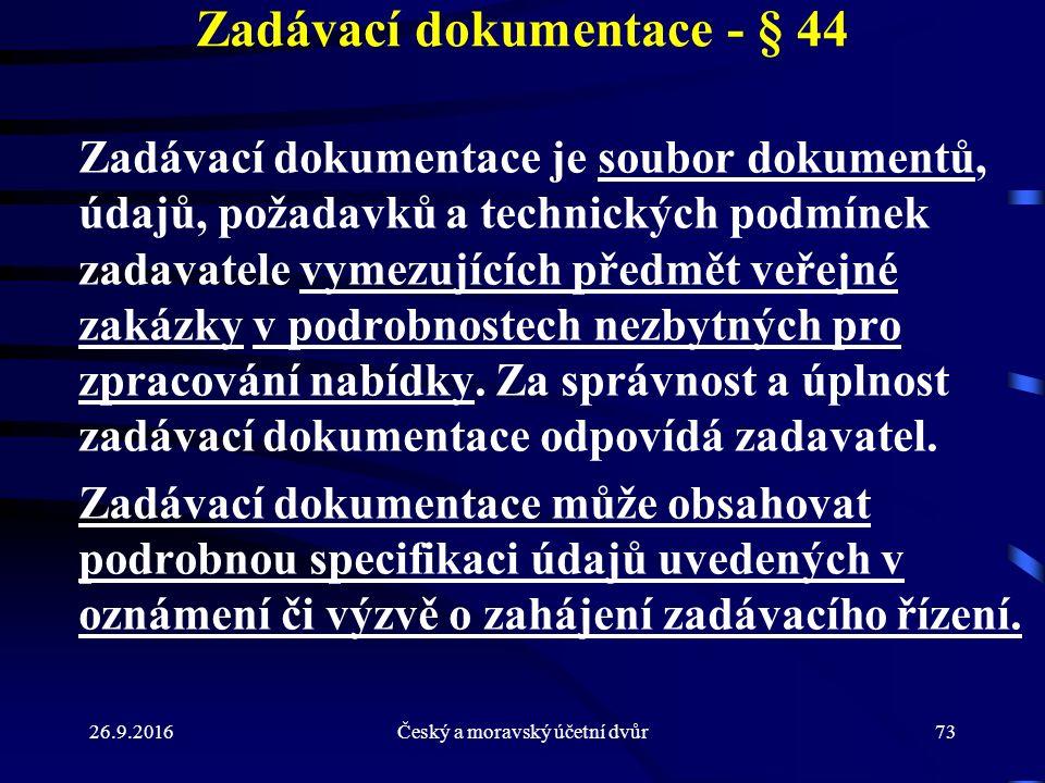 26.9.2016Český a moravský účetní dvůr73 Zadávací dokumentace - § 44 Zadávací dokumentace je soubor dokumentů, údajů, požadavků a technických podmínek
