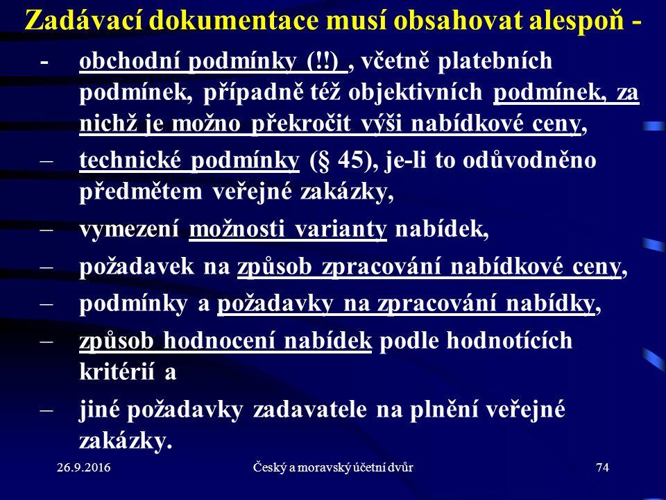 26.9.2016Český a moravský účetní dvůr74 Zadávací dokumentace musí obsahovat alespoň - -obchodní podmínky (!!), včetně platebních podmínek, případně té