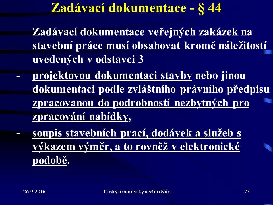 26.9.2016Český a moravský účetní dvůr75 Zadávací dokumentace - § 44 Zadávací dokumentace veřejných zakázek na stavební práce musí obsahovat kromě nále