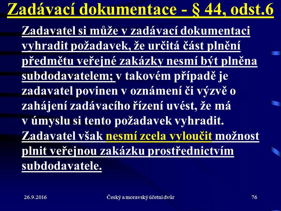 26.9.2016Český a moravský účetní dvůr76 Zadávací dokumentace - § 44, odst.6 Zadavatel si může v zadávací dokumentaci vyhradit požadavek, že určitá čás