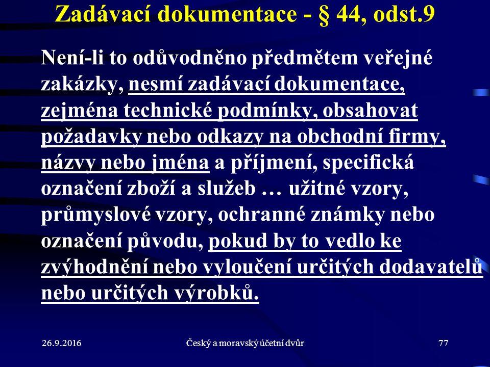 26.9.2016Český a moravský účetní dvůr77 Zadávací dokumentace - § 44, odst.9 Není-li to odůvodněno předmětem veřejné zakázky, nesmí zadávací dokumentac
