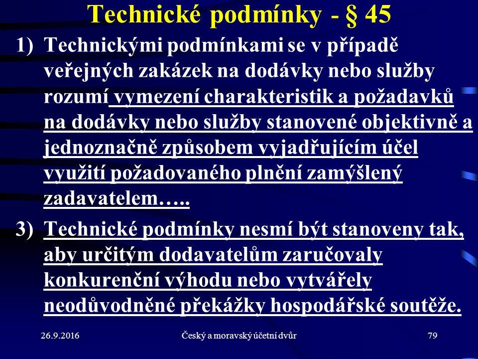26.9.2016Český a moravský účetní dvůr79 Technické podmínky - § 45 1)Technickými podmínkami se v případě veřejných zakázek na dodávky nebo služby rozum