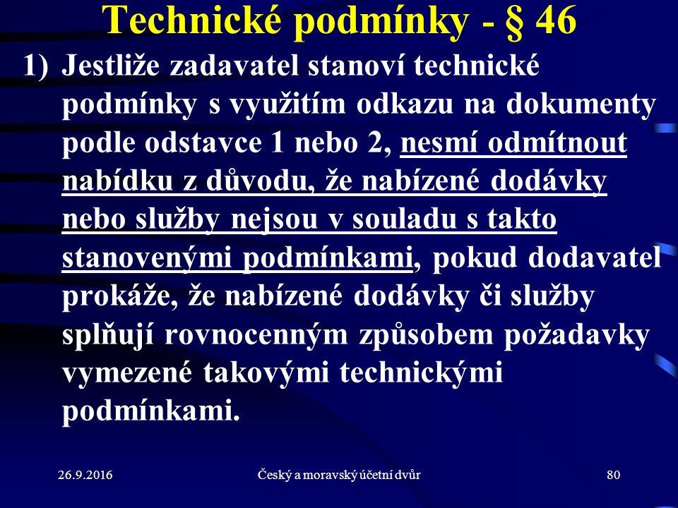 26.9.2016Český a moravský účetní dvůr80 Technické podmínky - § 46 1)Jestliže zadavatel stanoví technické podmínky s využitím odkazu na dokumenty podle