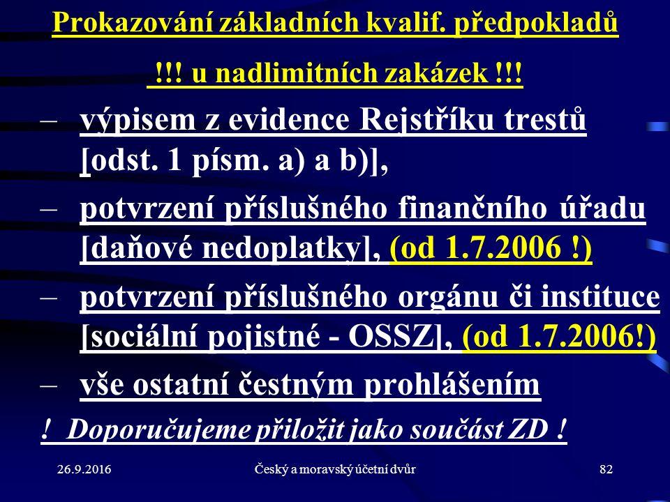 26.9.2016Český a moravský účetní dvůr82 Prokazování základních kvalif. předpokladů !!! u nadlimitních zakázek !!! –výpisem z evidence Rejstříku trestů