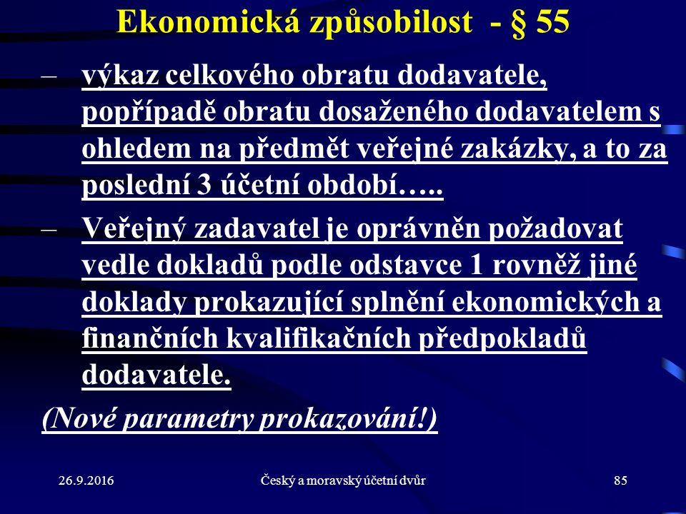 26.9.2016Český a moravský účetní dvůr85 Ekonomická způsobilost - § 55 –výkaz celkového obratu dodavatele, popřípadě obratu dosaženého dodavatelem s ohledem na předmět veřejné zakázky, a to za poslední 3 účetní období…..