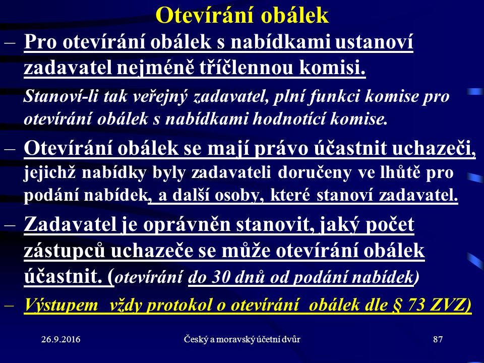 26.9.2016Český a moravský účetní dvůr87 Otevírání obálek –Pro otevírání obálek s nabídkami ustanoví zadavatel nejméně tříčlennou komisi. Stanoví-li ta