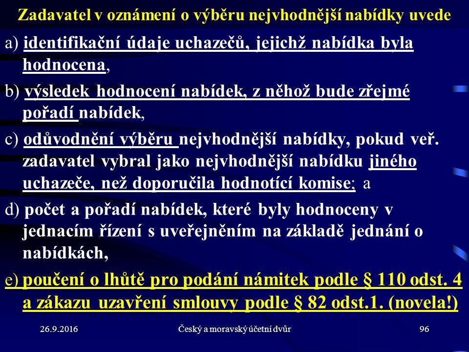 26.9.2016Český a moravský účetní dvůr96 Zadavatel v oznámení o výběru nejvhodnější nabídky uvede a) identifikační údaje uchazečů, jejichž nabídka byla