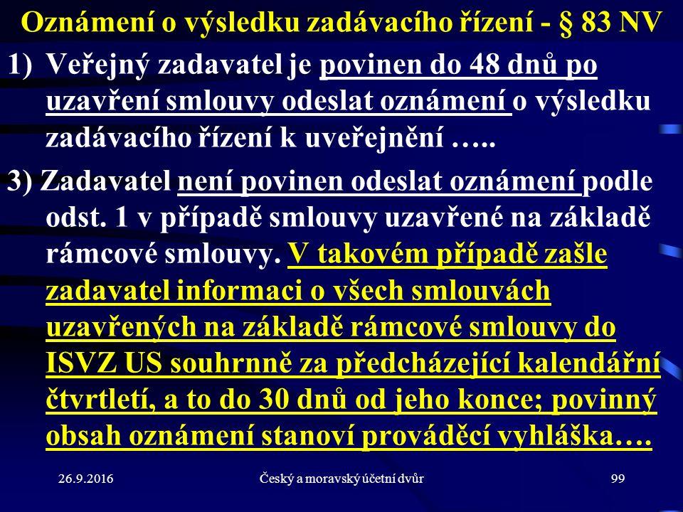 26.9.2016Český a moravský účetní dvůr99 Oznámení o výsledku zadávacího řízení - § 83 NV 1)Veřejný zadavatel je povinen do 48 dnů po uzavření smlouvy odeslat oznámení o výsledku zadávacího řízení k uveřejnění …..