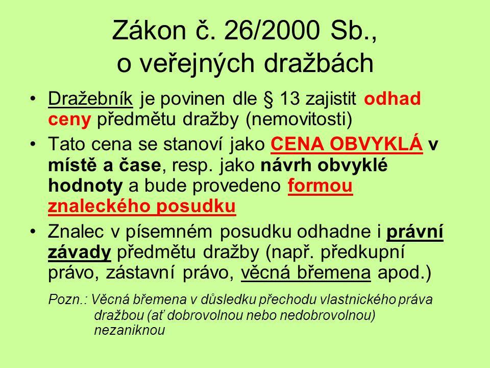 Zákon č. 26/2000 Sb., o veřejných dražbách Dražebník je povinen dle § 13 zajistit odhad ceny předmětu dražby (nemovitosti) Tato cena se stanoví jako C