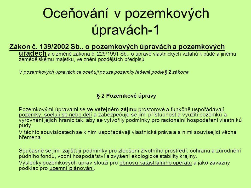 Oceňování v pozemkových úpravách-1 Zákon č. 139/2002 Sb., o pozemkových úpravách a pozemkových úřadech a o změně zákona č. 229/1991 Sb., o úpravě vlas