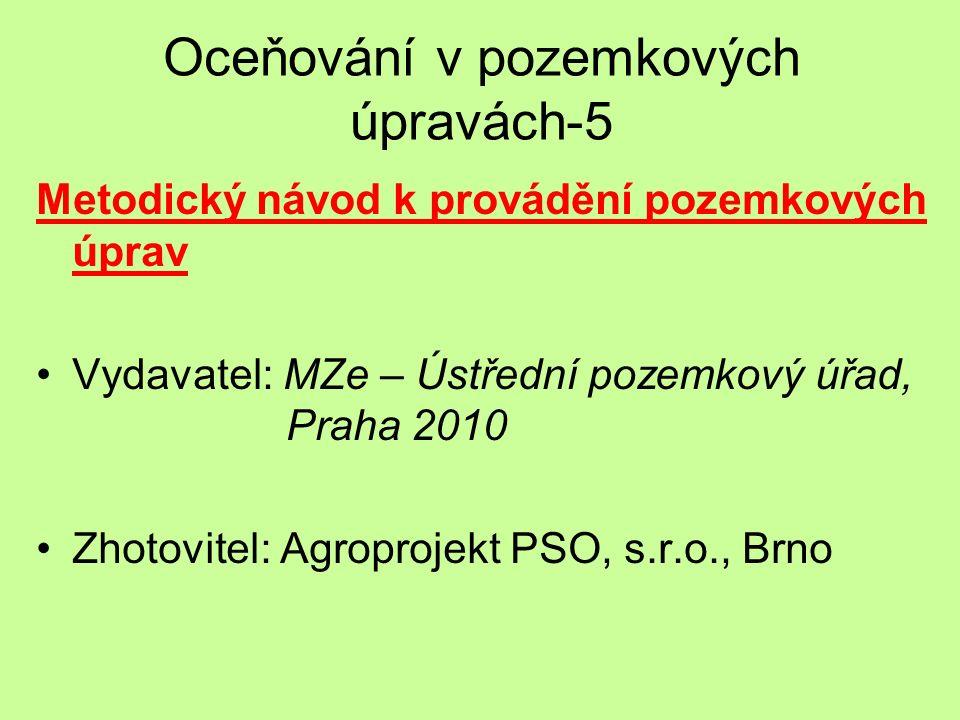 Oceňování v pozemkových úpravách-5 Metodický návod k provádění pozemkových úprav Vydavatel: MZe – Ústřední pozemkový úřad, Praha 2010 Zhotovitel: Agro