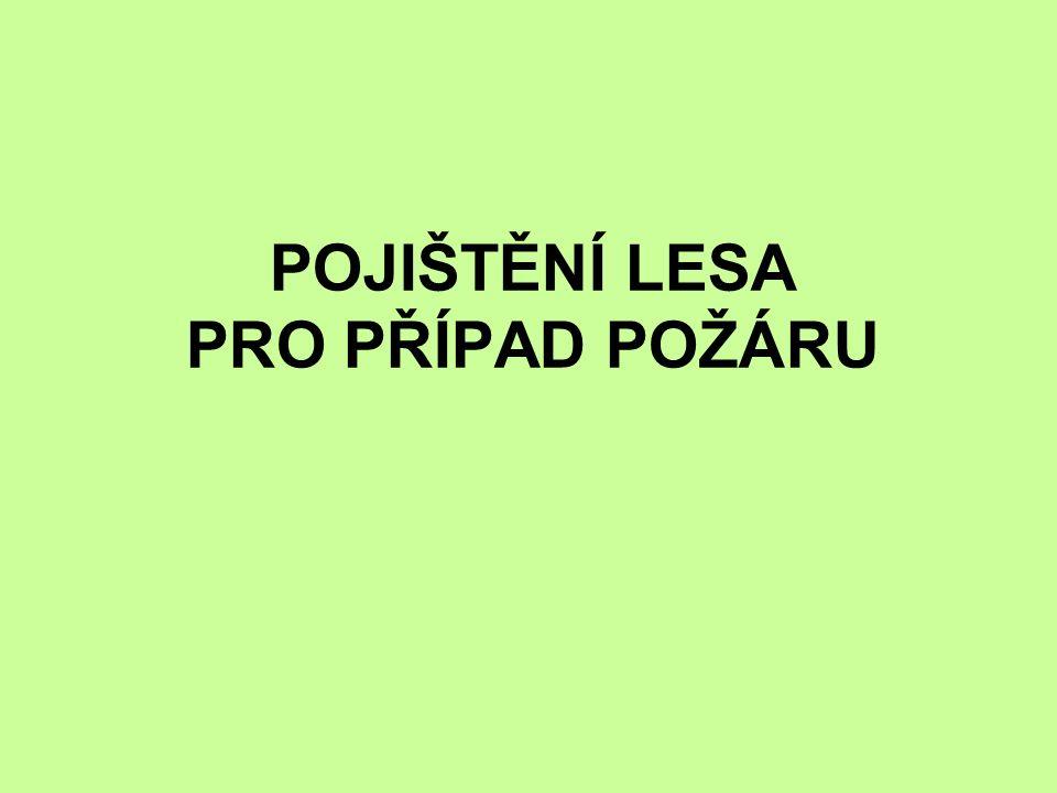 Česká spořitelna od roku 1992 poskytuje pojištění lesa pro případ požáru Předložení dokladu o vlastnictví, výpis z LHP(LHO) U pojištění lesů není stanovena povinnost pojistit veškerou výměru lesního majetku – volba pojištěného (porostní skupiny, věkové třídy) V pojistné smlouvě výčet jednotlivých porostních skupin a dohodnutá pojistná částka v Kč U velkých lesních majetků je možný i jiný způsob stanovení pojistné částky (např.