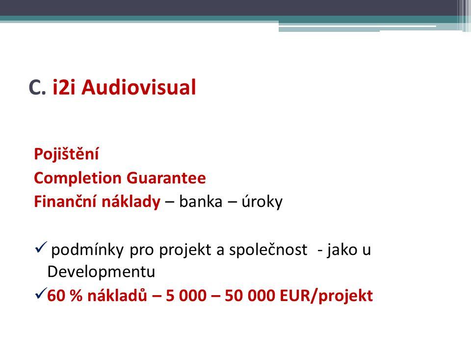 C. i2i Audiovisual Pojištění Completion Guarantee Finanční náklady – banka – úroky podmínky pro projekt a společnost - jako u Developmentu 60 % náklad