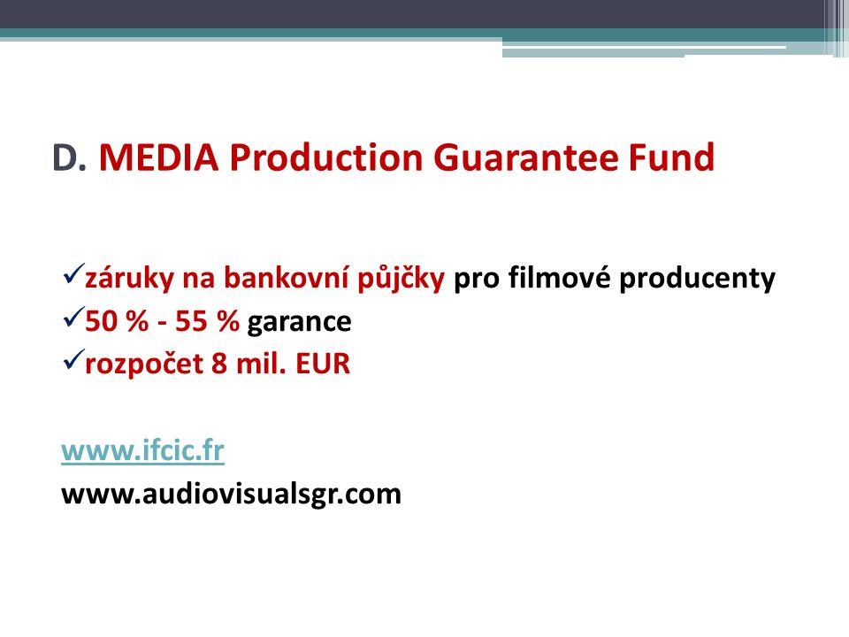 D. MEDIA Production Guarantee Fund záruky na bankovní půjčky pro filmové producenty 50 % - 55 % garance rozpočet 8 mil. EUR www.ifcic.fr www.audiovisu