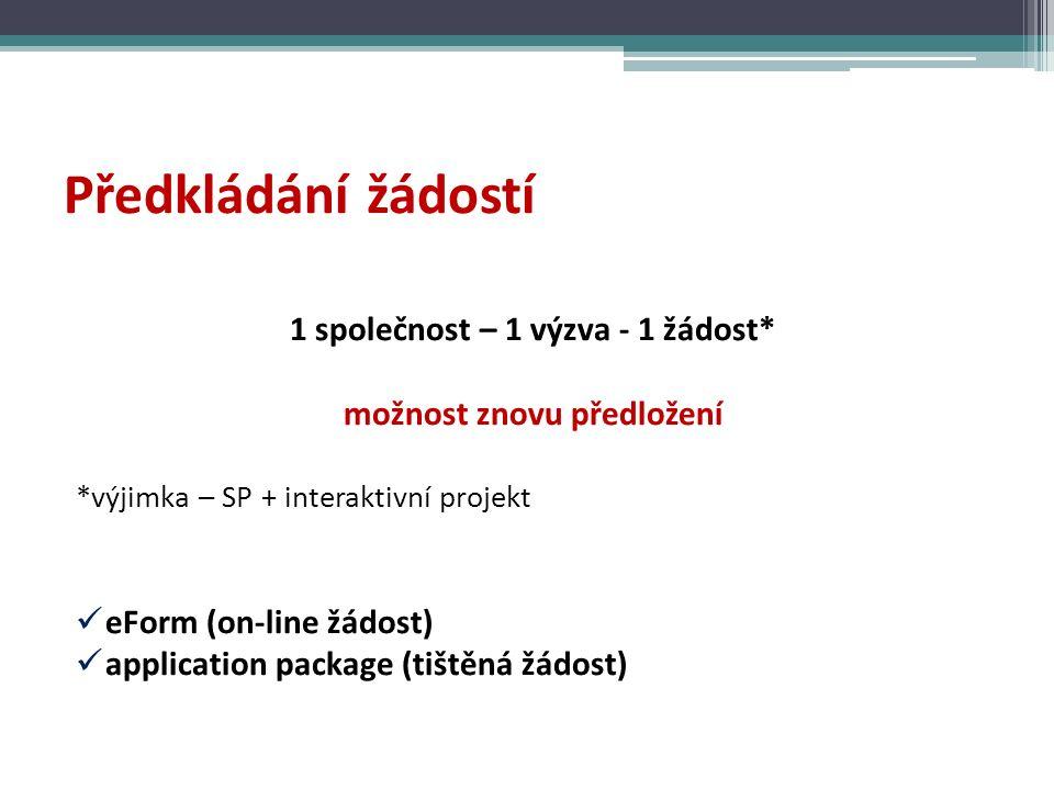 Předkládání žádostí 1 společnost – 1 výzva - 1 žádost* možnost znovu předložení *výjimka – SP + interaktivní projekt eForm (on-line žádost) application package (tištěná žádost)