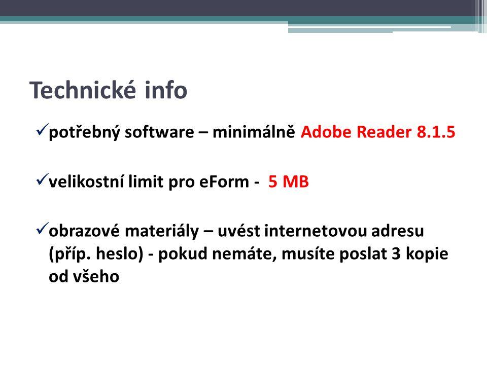 Technické info potřebný software – minimálně Adobe Reader 8.1.5 velikostní limit pro eForm - 5 MB obrazové materiály – uvést internetovou adresu (příp.