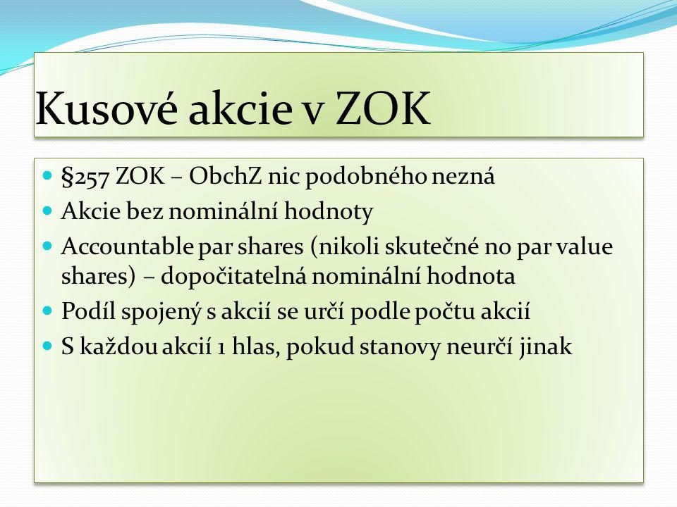 Kusové akcie v ZOK §257 ZOK – ObchZ nic podobného nezná Akcie bez nominální hodnoty Accountable par shares (nikoli skutečné no par value shares) – dop