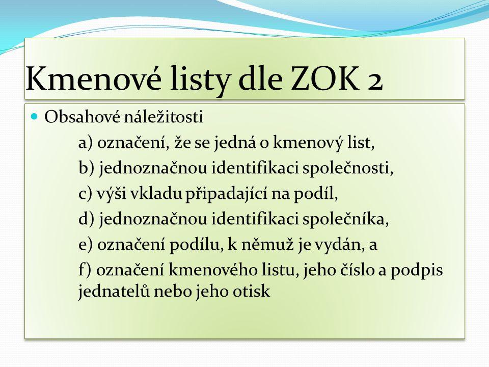 Kmenové listy dle ZOK 2 Obsahové náležitosti a) označení, že se jedná o kmenový list, b) jednoznačnou identifikaci společnosti, c) výši vkladu připada