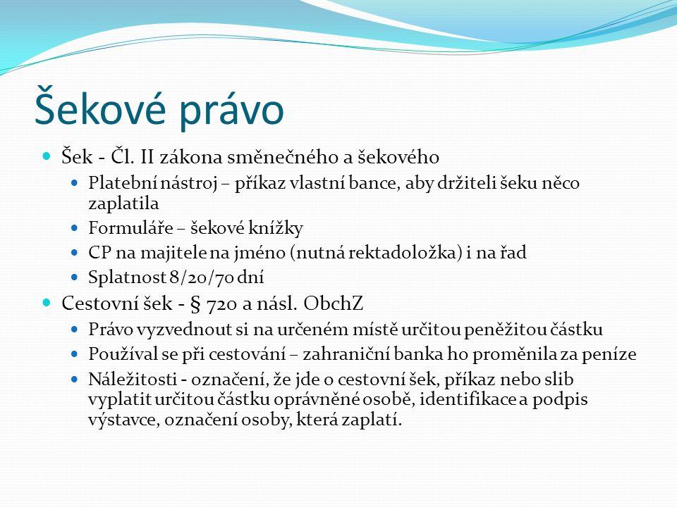 Šekové právo Šek - Čl. II zákona směnečného a šekového Platební nástroj – příkaz vlastní bance, aby držiteli šeku něco zaplatila Formuláře – šekové kn