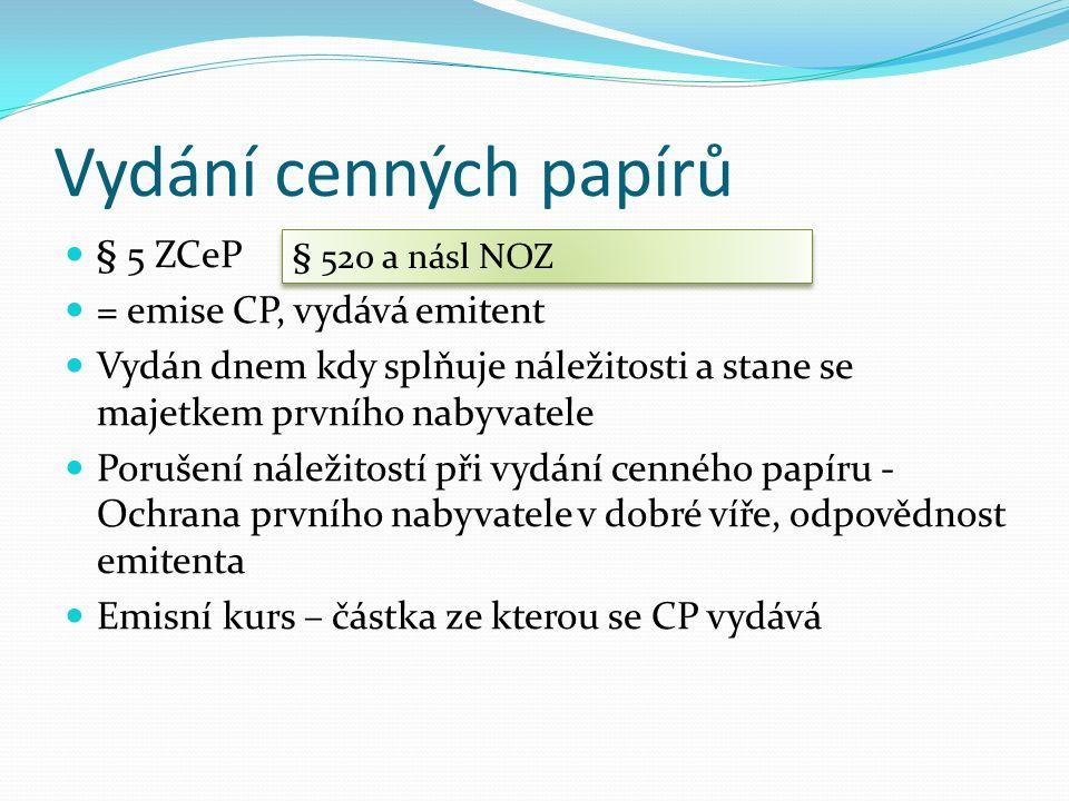 Vydání cenných papírů § 5 ZCeP = emise CP, vydává emitent Vydán dnem kdy splňuje náležitosti a stane se majetkem prvního nabyvatele Porušení náležitos
