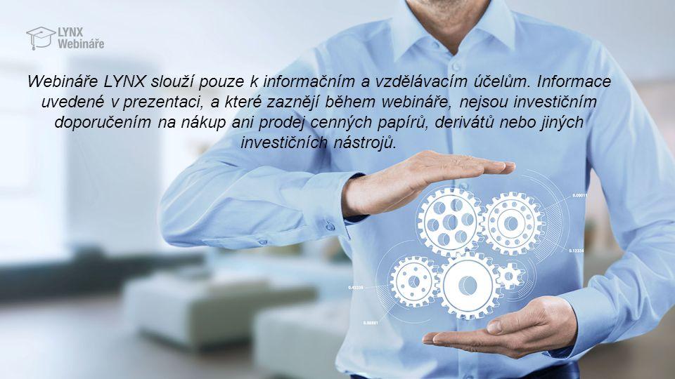 Webináře LYNX slouží pouze k informačním a vzdělávacím účelům. Informace uvedené v prezentaci, a které zaznějí během webináře, nejsou investičním dopo