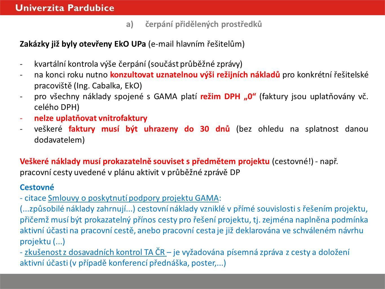 a)čerpání přidělených prostředků Zakázky již byly otevřeny EkO UPa (e-mail hlavním řešitelům) -kvartální kontrola výše čerpání (součást průběžné zprávy) -na konci roku nutno konzultovat uznatelnou výši režijních nákladů pro konkrétní řešitelské pracoviště (Ing.