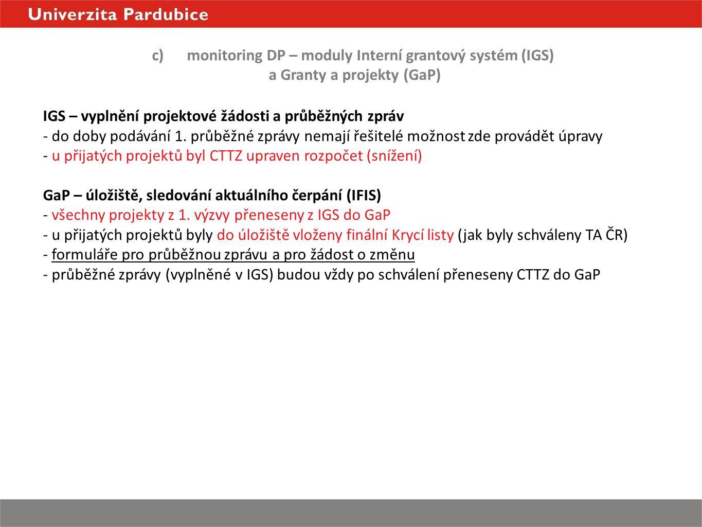 c)monitoring DP – moduly Interní grantový systém (IGS) a Granty a projekty (GaP) IGS – vyplnění projektové žádosti a průběžných zpráv - do doby podávání 1.