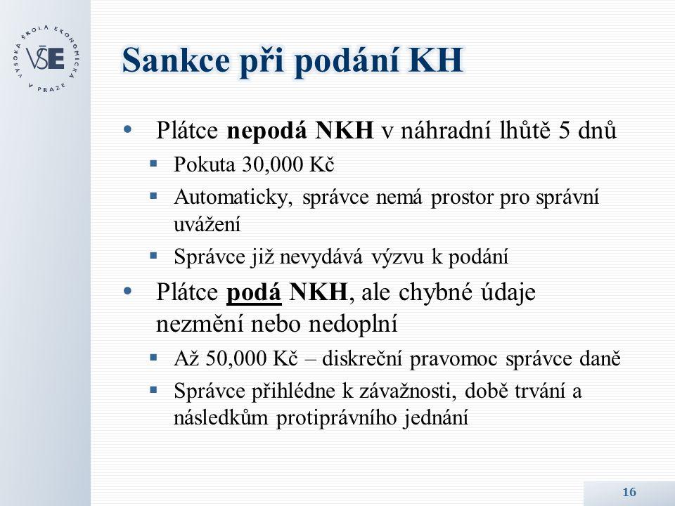  Plátce nepodá NKH v náhradní lhůtě 5 dnů  Pokuta 30,000 Kč  Automaticky, správce nemá prostor pro správní uvážení  Správce již nevydává výzvu k podání  Plátce podá NKH, ale chybné údaje nezmění nebo nedoplní  Až 50,000 Kč – diskreční pravomoc správce daně  Správce přihlédne k závažnosti, době trvání a následkům protiprávního jednání 16
