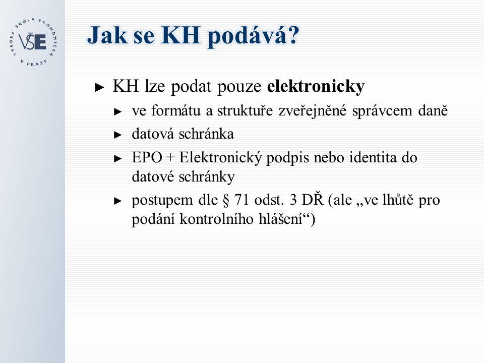► KH lze podat pouze elektronicky ► ve formátu a struktuře zveřejněné správcem daně ► datová schránka ► EPO + Elektronický podpis nebo identita do datové schránky ► postupem dle § 71 odst.