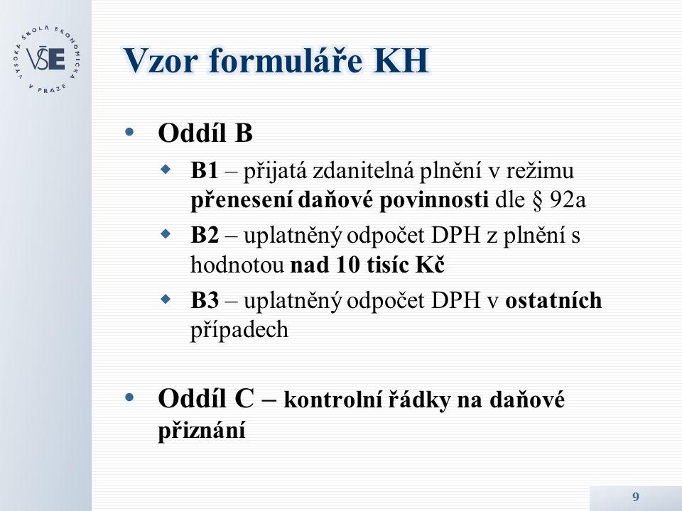  Oddíl B  B1 – přijatá zdanitelná plnění v režimu přenesení daňové povinnosti dle § 92a  B2 – uplatněný odpočet DPH z plnění s hodnotou nad 10 tisíc Kč  B3 – uplatněný odpočet DPH v ostatních případech  Oddíl C – kontrolní řádky na daňové přiznání 9
