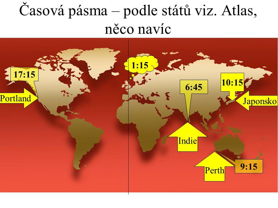 Časová pásma – podle států viz. Atlas, správné odpovědi. Indie Perth Portland Japonsko 10:00 17:00 6:30 9:00 1:00 -8 +5:30 +8 0 +9