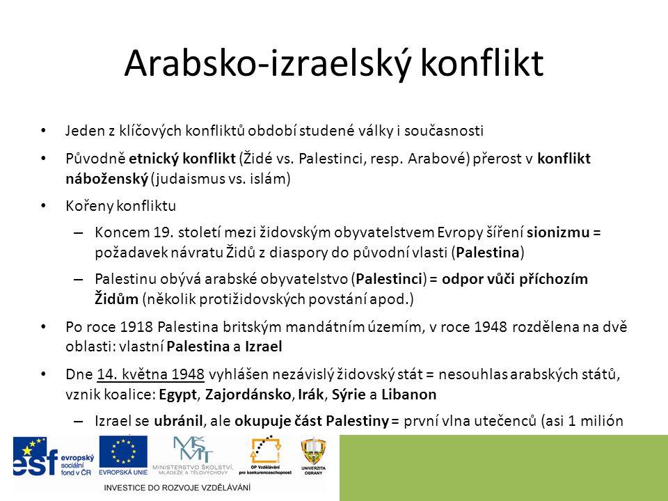 Arabsko-izraelský konflikt Jeden z klíčových konfliktů období studené války i současnosti Původně etnický konflikt (Židé vs.