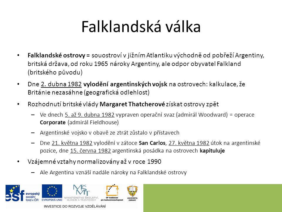 Falklandská válka Falklandské ostrovy = souostroví v jižním Atlantiku východně od pobřeží Argentiny, britská država, od roku 1965 nároky Argentiny, ale odpor obyvatel Falkland (britského původu) Dne 2.