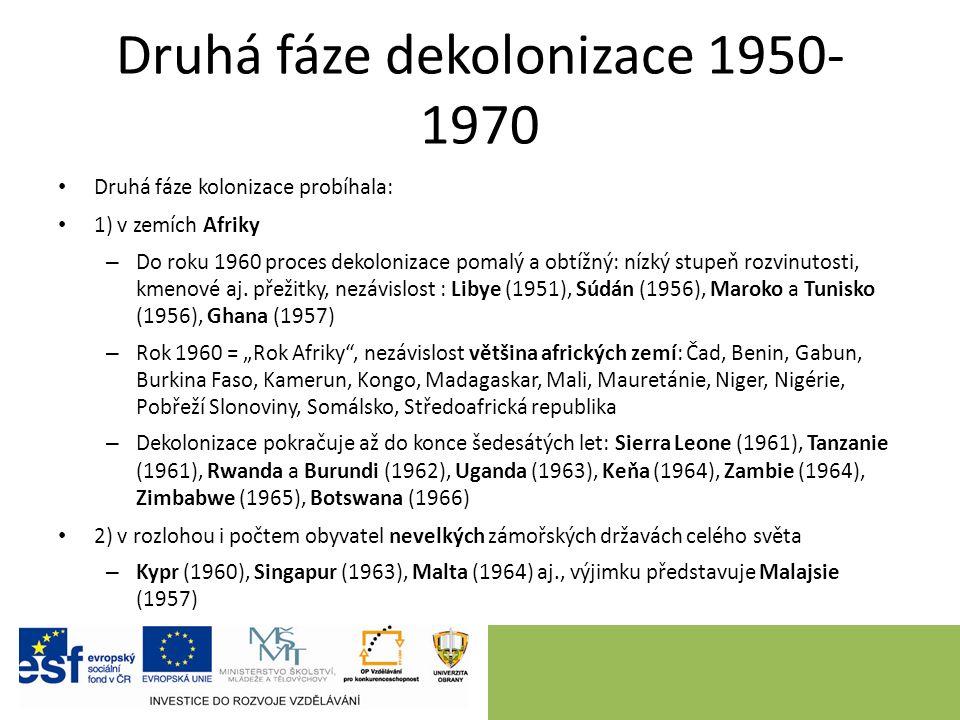 Druhá fáze dekolonizace 1950- 1970 Druhá fáze kolonizace probíhala: 1) v zemích Afriky – Do roku 1960 proces dekolonizace pomalý a obtížný: nízký stupeň rozvinutosti, kmenové aj.