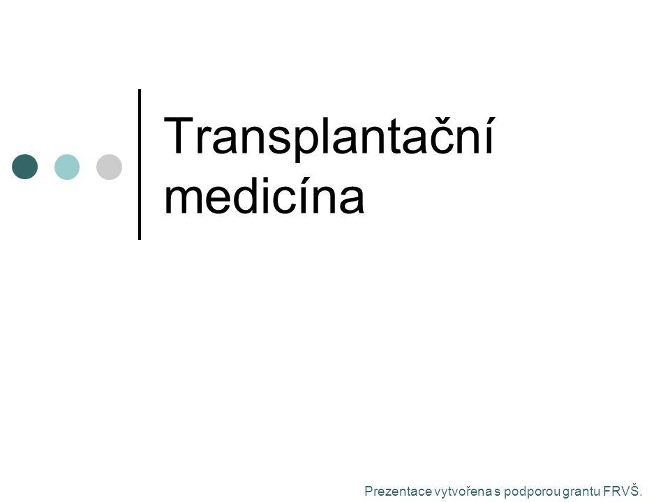 Transplantační medicína Prezentace vytvořena s podporou grantu FRVŠ.