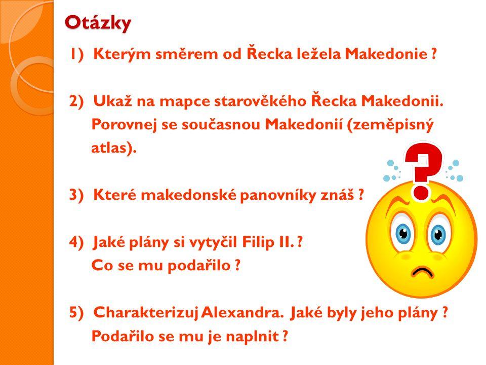Otázky 1) Kterým směrem od Řecka ležela Makedonie .