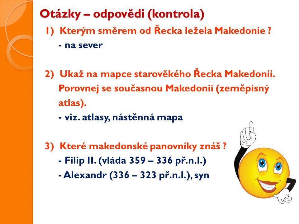 Otázky – odpovědi (kontrola) 1) Kterým směrem od Řecka ležela Makedonie .