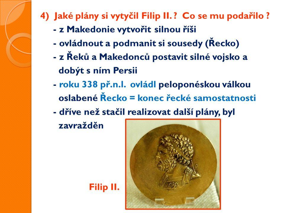 4) Jaké plány si vytyčil Filip II. Co se mu podařilo .