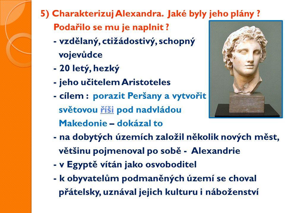 5) Charakterizuj Alexandra. Jaké byly jeho plány .