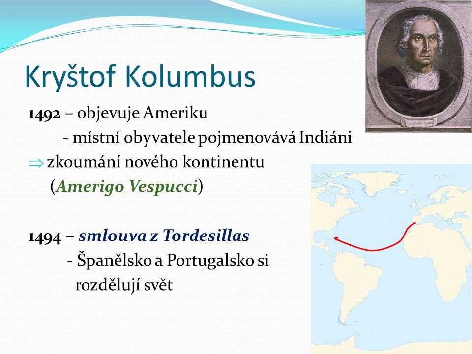 Kryštof Kolumbus 1492 – objevuje Ameriku - místní obyvatele pojmenovává Indiáni  zkoumání nového kontinentu (Amerigo Vespucci) 1494 – smlouva z Tordesillas - Španělsko a Portugalsko si rozdělují svět
