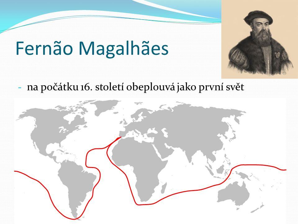 Fernão Magalhães - na počátku 16. století obeplouvá jako první svět