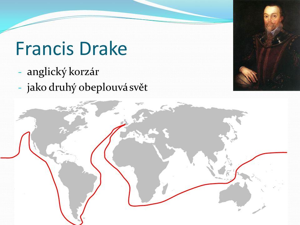 Francis Drake - anglický korzár - jako druhý obeplouvá svět