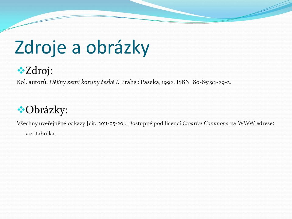 Zdroje a obrázky  Zdroj: Kol. autorů. Dějiny zemí koruny české I.