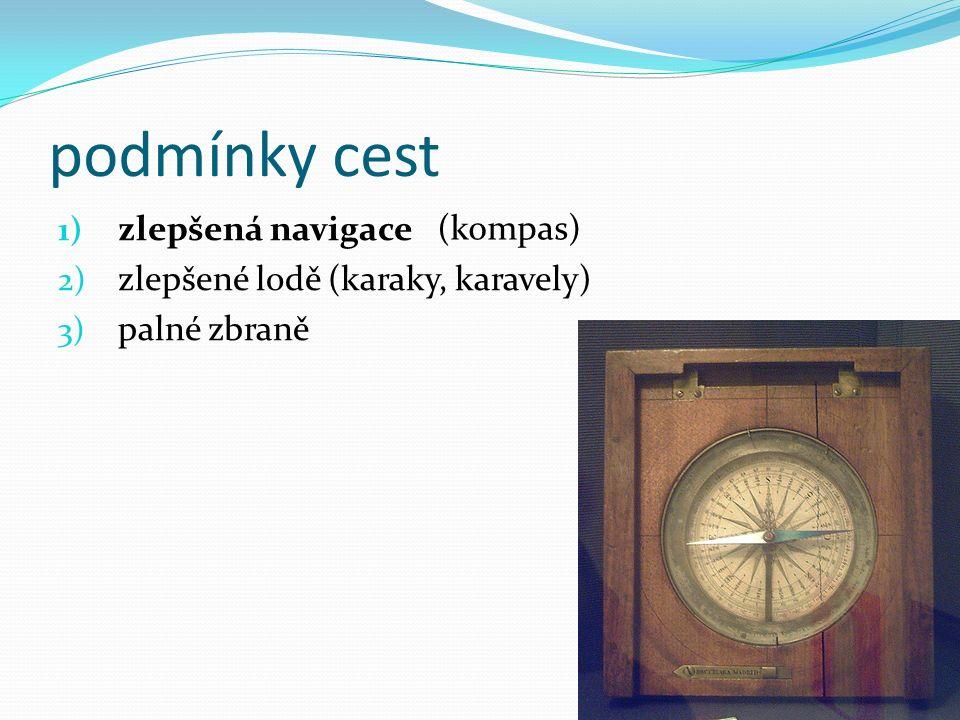 podmínky cest 1) zlepšená navigace 2) zlepšené lodě (karaky, karavely) 3) palné zbraně (kompas)