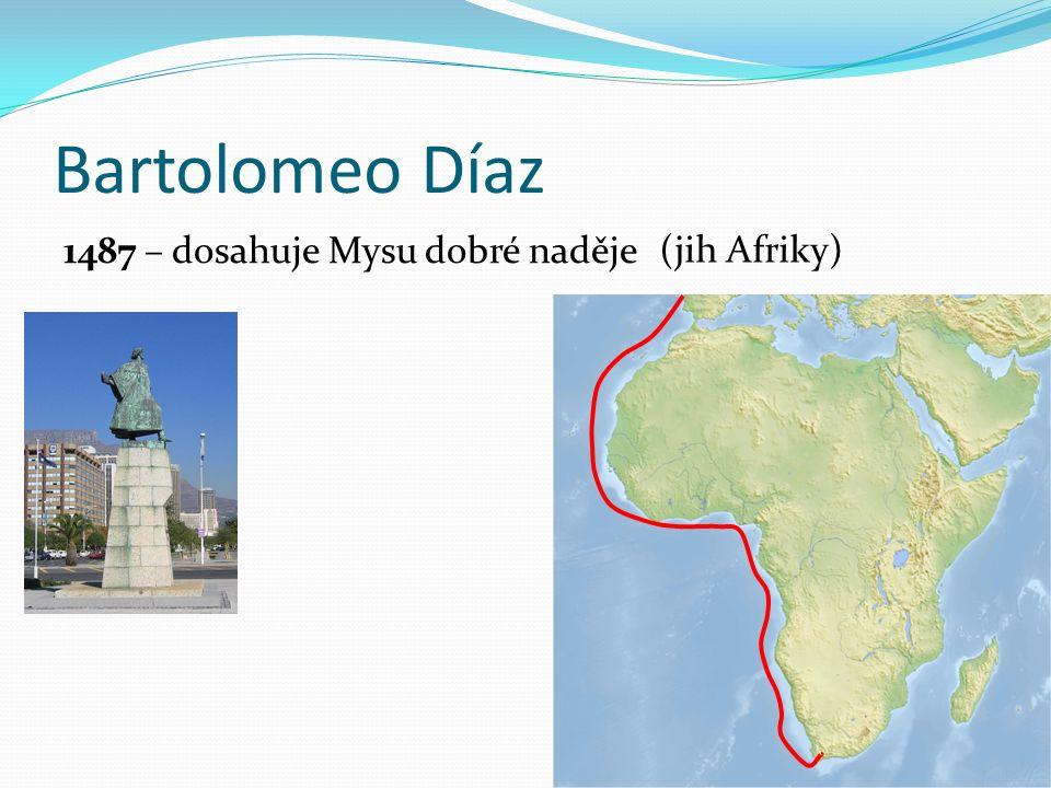 Bartolomeo Díaz 1487 – dosahuje Mysu dobré naděje (jih Afriky)