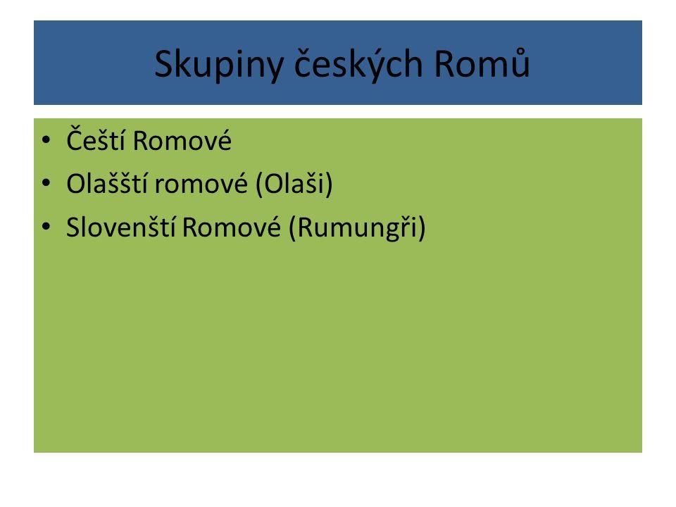 Skupiny českých Romů Čeští Romové Olašští romové (Olaši) Slovenští Romové (Rumungři)
