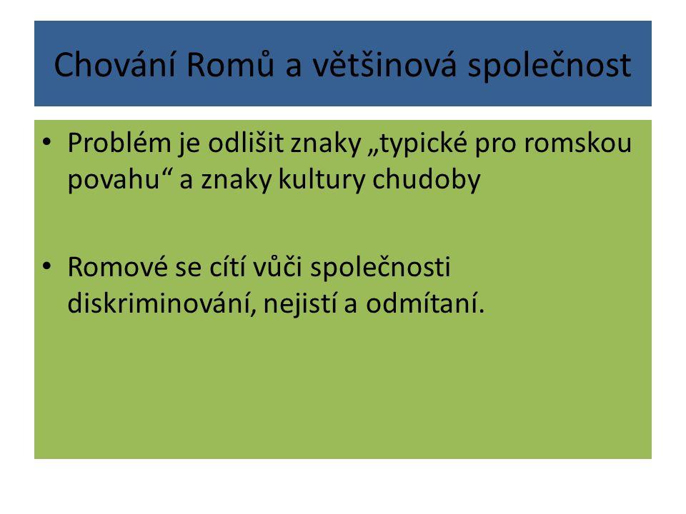 """Chování Romů a většinová společnost Problém je odlišit znaky """"typické pro romskou povahu"""" a znaky kultury chudoby Romové se cítí vůči společnosti disk"""