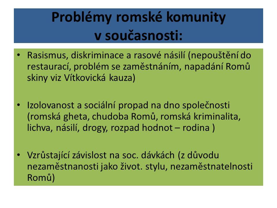 Problémy romské komunity v současnosti: Rasismus, diskriminace a rasové násilí (nepouštění do restaurací, problém se zaměstnáním, napadání Romů skiny