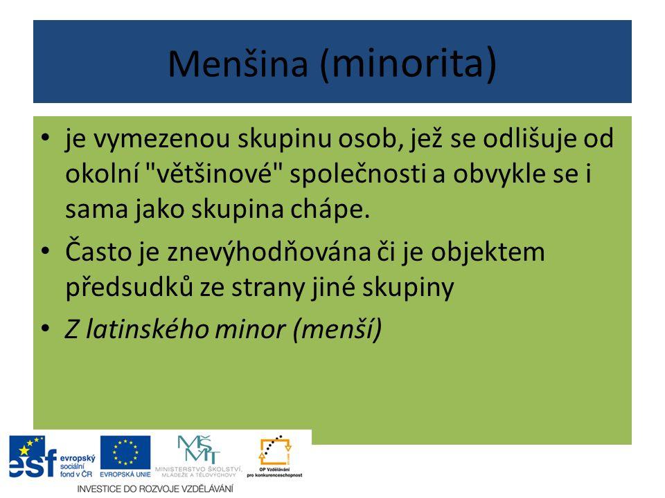 Menšina ( minorita) je vymezenou skupinu osob, jež se odlišuje od okolní