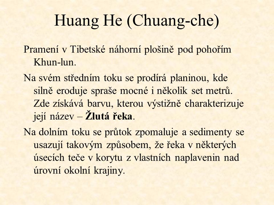 Huang He (Chuang-che) Pramení v Tibetské náhorní plošině pod pohořím Khun-lun. Na svém středním toku se prodírá planinou, kde silně eroduje spraše moc